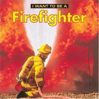 I Want to be a Firefighter by Dan Liebman
