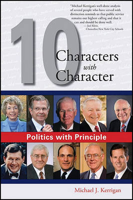 Politics with Principle: Ten Characters with Character by Michael J Kerrigan
