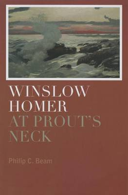 Winslow Homer at Prout's Neck by Philip C. Beam