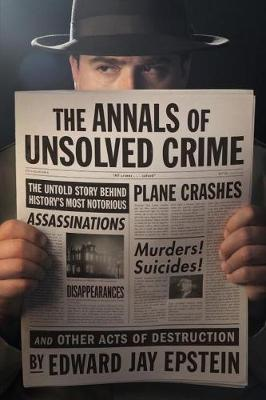 Annals Of Unsolved Crime by Edward Jay Epstein