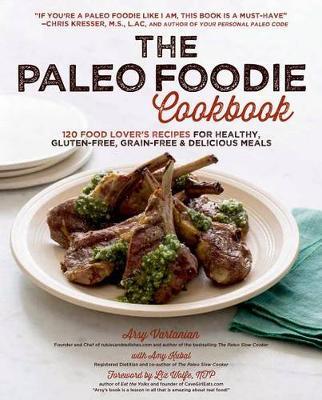 Paleo Foodie Cookbook by Arsy Vartanian