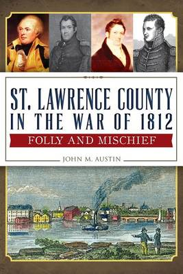 St. Lawrence County in the War of 1812 by John M Austin