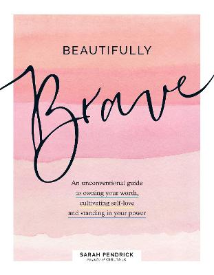 Beautifully Brave: An Unconventional Guide to Owning Your Worth, Cultivating Self-Love, and Standing in Your Power book