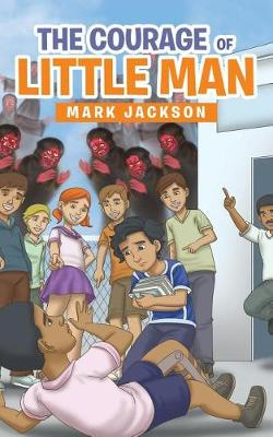 The Courage of Little Man by Mark Jackson