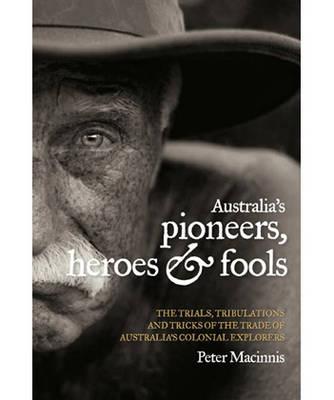 Australia's Pioneers, Heroes and Fools by Peter MacInnis