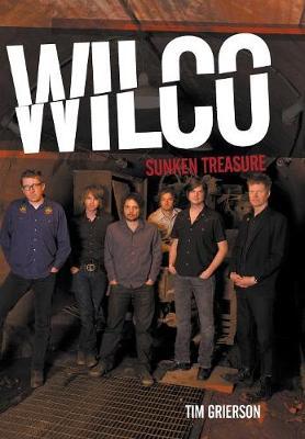 Wilco: Sunken Treasure by Tim Grierson