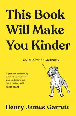 This Book Will Make You Kinder: An Empathy Handbook by Henry James Garrett
