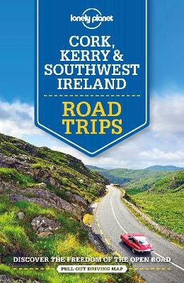 Lonely Planet Cork, Kerry & Southwest Ireland Road Trips by Lonely Planet