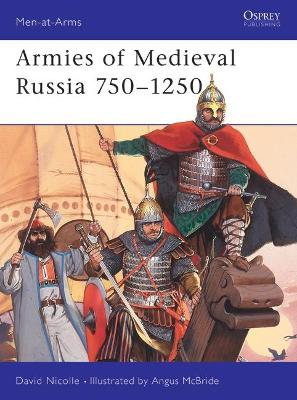 Medieval Russian Armies, 838-1252 by David Nicolle