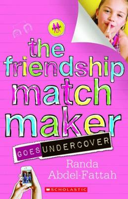 Friendship Matchmaker Goes Undercover by Randa Abdel-Fattah