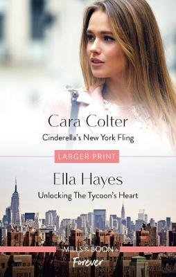 Cinderella's New York Fling/Unlocking the Tycoon's Heart by Cara Colter