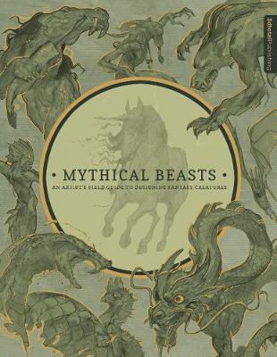 Mythical Beasts: An Artist's Field Guide to Designing Fantasy Creatures by 3dtotal Publishing
