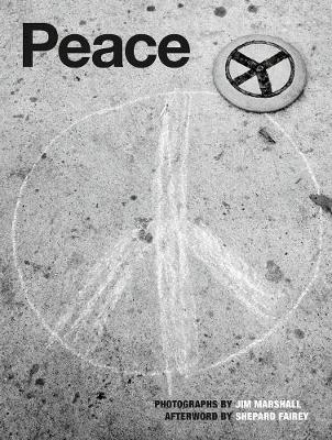 Peace: Photographs By Jim Marshall by Shepard Fairey