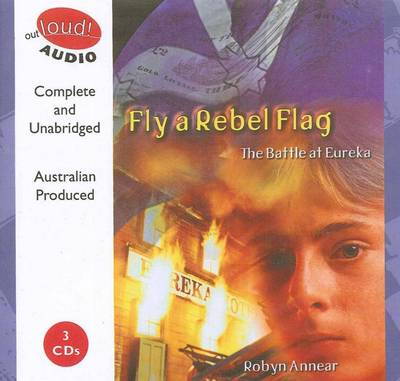 Fly a Rebel Flag: the Battle at Eureka: Book + 3 Spoken Word CDs by Robyn Annear