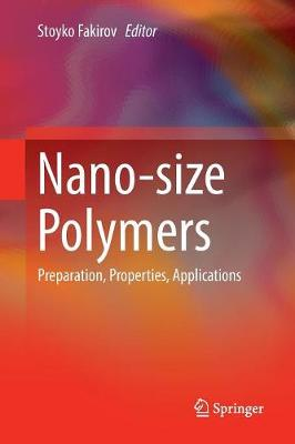 Nano-size Polymers: Preparation, Properties, Applications by Stoyko Fakirov
