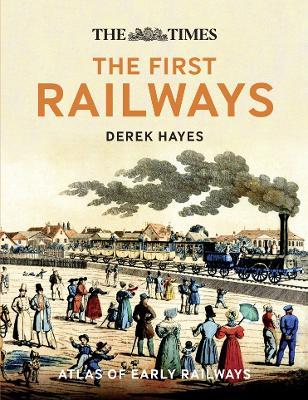 The First Railways by Derek Hayes