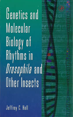 Genetics and Molecular Biology of Rhythms in Drosophila and Other Insects by Jeffrey C. Hall