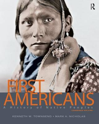 First Americans: A History of Native Peoples First Americans: A History of Native Peoples, Combined Volume Combined Volume by Mark A. Nicholas