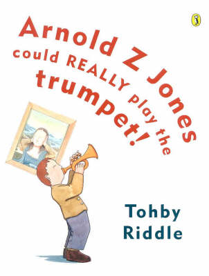 Arnold Z Jones Could Really Play the Trumpet by Tohby Riddle