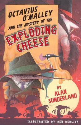 Octavius O'Malley And The Mystery Of The Exploding Cheese by Alan Sunderland