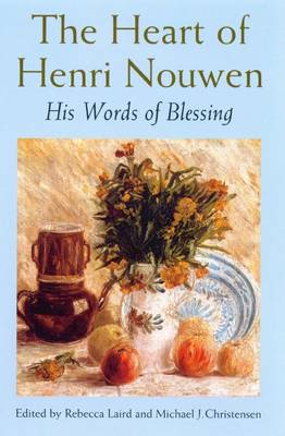 The Heart of Henri Nouwen: His Words of Blessing by Rebecca J. Laird