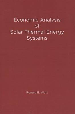 Economic Analysis of Solar Thermal Energy Systems by Ronald E. West