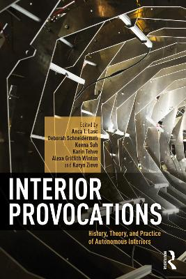 Interior Provocations: History, Theory, and Practice of Autonomous Interiors by Anca I. Lasc