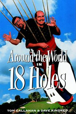 Around The World In 18 Holes by Tom Callahan