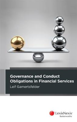 Governance and Conduct Obligations in Financial Services by L Gamertsfelder