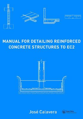Manual for Detailing Reinforced Concrete Structures to EC2 by Jose Calavera