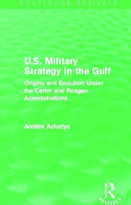 U.S. Military Strategy in the Gulf by Amitav Acharya