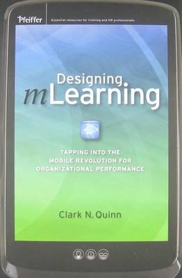 Designing mLearning by Clark N. Quinn