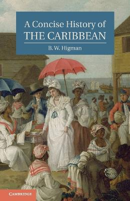 A Concise History of the Caribbean by B. W. Higman