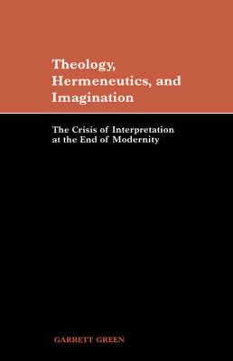 Theology, Hermeneutics, and Imagination by Garrett Green