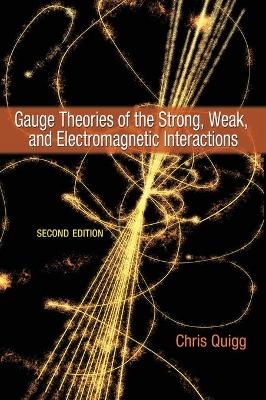 Gauge Theories of the Strong, Weak, and Electromagnetic Interactions by Chris Quigg