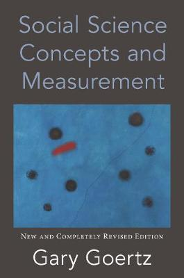 Social Science Concepts and Measurement: New and Completely Revised Edition by Gary Goertz