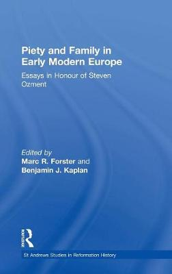 Piety and Family in Early Modern Europe: Essays in Honour of Steven Ozment by Marc R. Forster