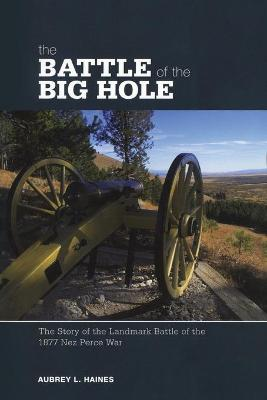 Battle of the Big Hole by Aubrey L. Haines