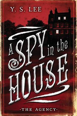 The Agency Book 1: A Spy in the House by Lee Y.S.