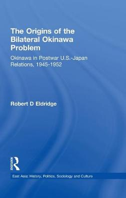 Origins of the Bilateral Okinawa Problem by Robert D. Eldridge