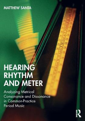 Hearing Rhythm and Meter: Analyzing Metrical Consonance and Dissonance in Common-Practice Period Music book