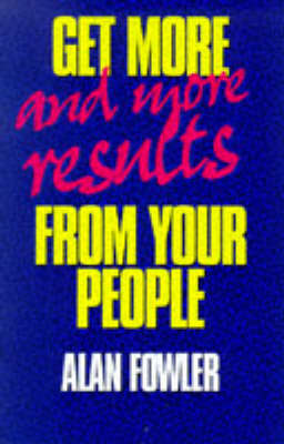 Get More - and More Results - from Your People by Alan Fowler