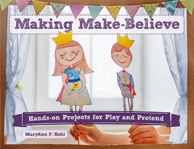 Making Make-Believe by MaryAnn F Kohl