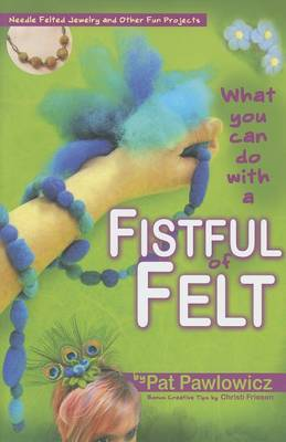 What You Can Do with a Fistful of Felt by Pat Pawlowicz