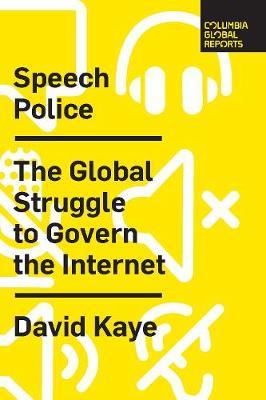 Speech Police: The Global Struggle to Govern the Internet by David Kaye