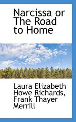 Narcissa or the Road to Home by Laura Elizabeth Howe Richards