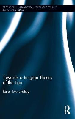 Towards a Jungian Theory of the Ego by Karen Evers-Fahey