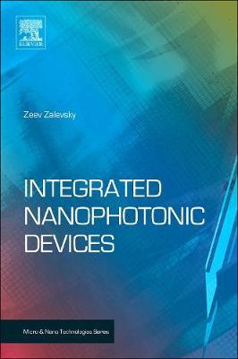 Integrated Nanophotonic Devices by Zeev Zalevsky