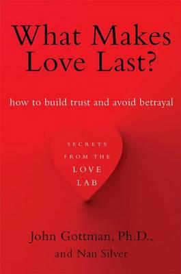 What Makes Love Last? by Emeritus Professor John M Gottman