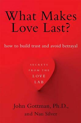 What Makes Love Last? by Emeritus Professor John M Gottman